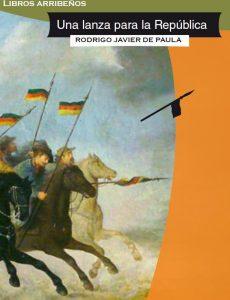 """""""Una Lanza para la República"""" de Rodrigo Javier de Paula"""