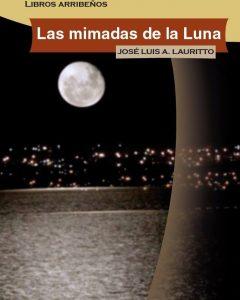 """""""Las mimadas de la luna"""" de José Luis Lauritto"""