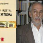 """""""No a la Argentina Conservadora"""" el nuevo libro de Norberto Alayón que será presentado en la FHyCS"""