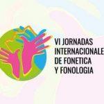Se realizarán las VI Jornadas Internacionales de Fonética y Fonología en la FHyCS